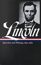 Speeches and writings. 1859-1865 : speeches, letters, and miscellaneous writings, presidential messages and proclamations